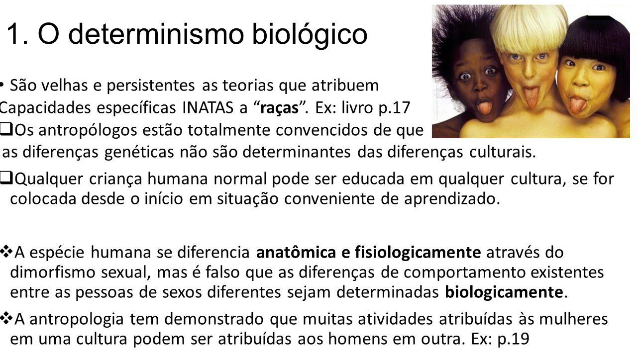 1. O determinismo biológico São velhas e persistentes as teorias que atribuem Capacidades específicas INATAS a raças. Ex: livro p.17 Os antropólogos e
