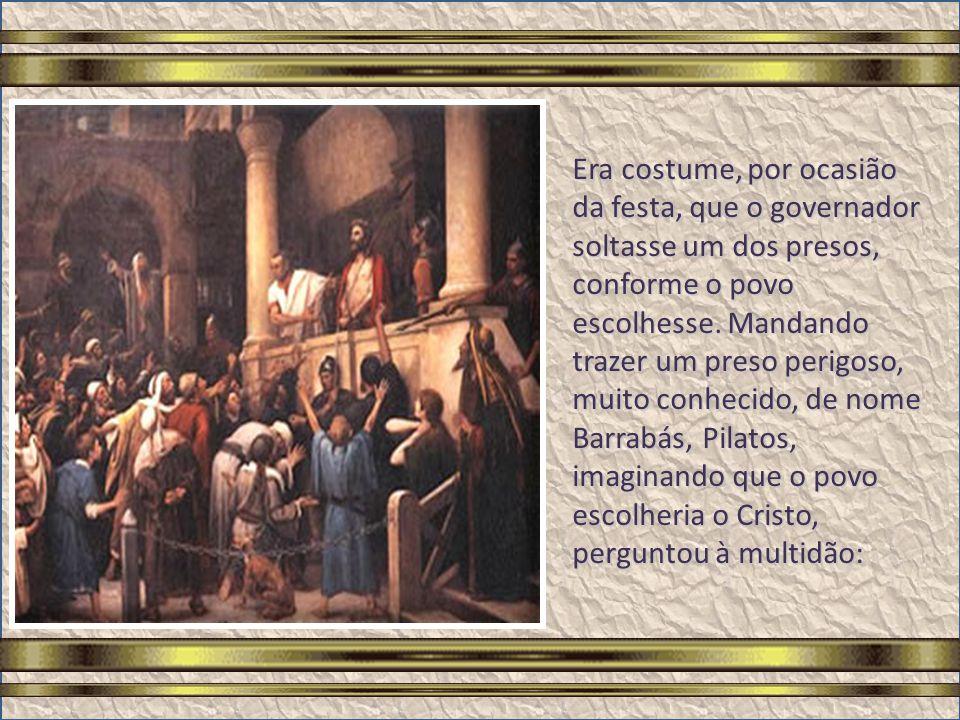 Os Evangelhos registram que Pilatos, nada encontrando que pudesse justificar a prisão de Jesus e querendo libertá-lo, mas diante do dilema de desagrad