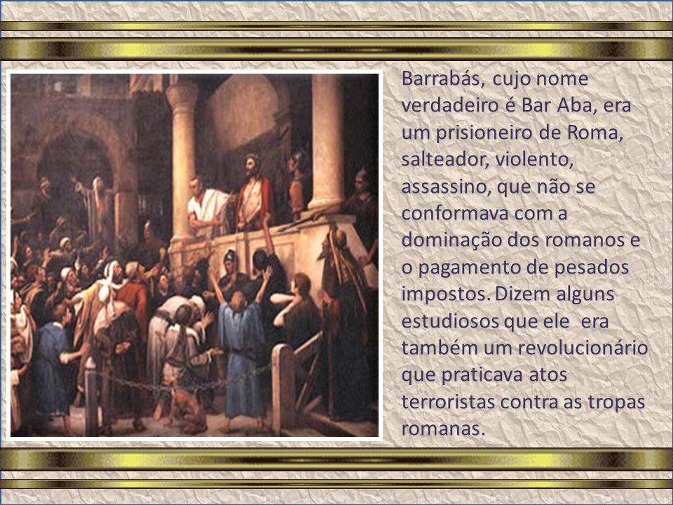 A pergunta feita por Pilatos continua ecoando através dos séculos: Jesus ou Barrabás? Nós sabemos quem é Jesus, porém Barrabás, quem foi?