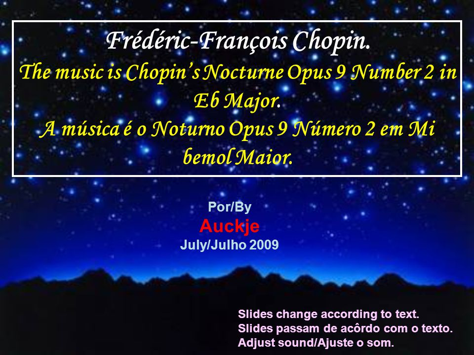 Frédéric-François Chopin.The music is Chopins Nocturne Opus 9 Number 2 in Eb Major.