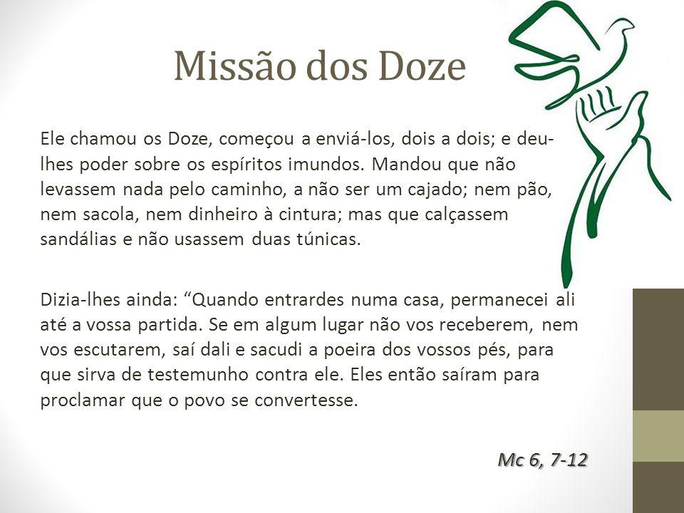 Missão dos Doze Ele chamou os Doze, começou a enviá-los, dois a dois; e deu- lhes poder sobre os espíritos imundos. Mandou que não levassem nada pelo