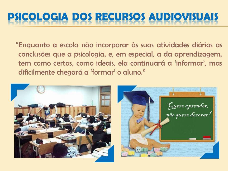 Enquanto a escola não incorporar às suas atividades diárias as conclusões que a psicologia, e, em especial, a da aprendizagem, tem como certas, como i