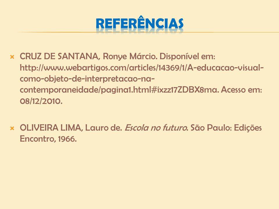 CRUZ DE SANTANA, Ronye Márcio. Disponível em: http://www.webartigos.com/articles/14369/1/A-educacao-visual- como-objeto-de-interpretacao-na- contempor