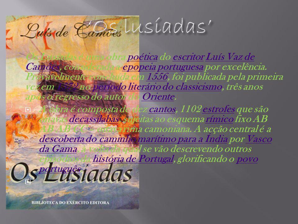 Os Lusíadas é uma obra poética do escritor Luís Vaz de Camões, considerada a epopeia portuguesa por excelência. Provavelmente concluída em 1556, foi p