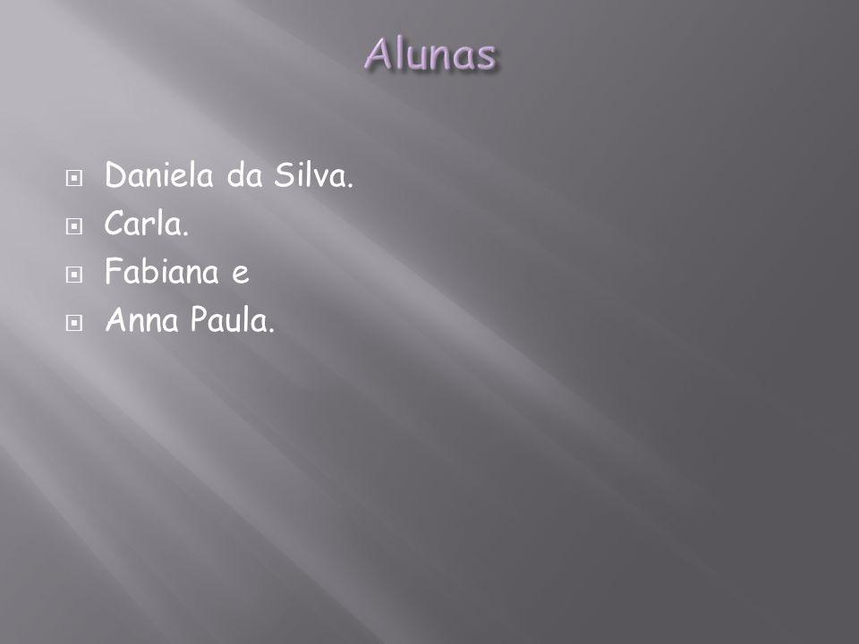 Daniela da Silva. Carla. Fabiana e Anna Paula.