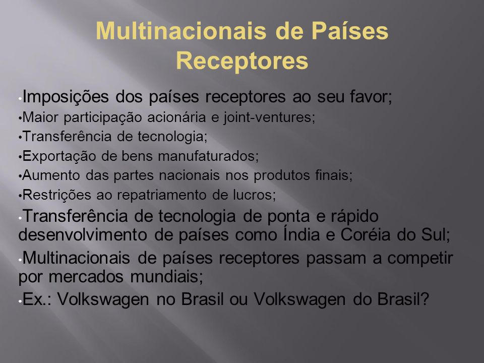Multinacionais de Países Receptores Imposições dos países receptores ao seu favor; Maior participação acionária e joint-ventures; Transferência de tec