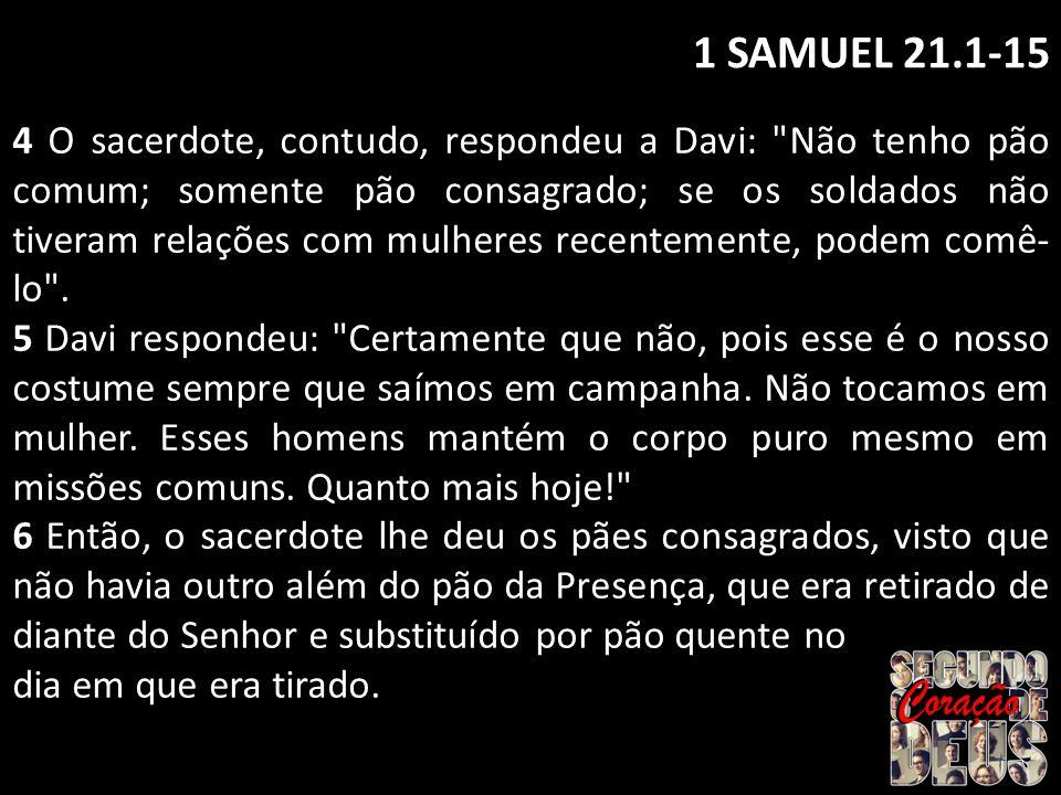 1 SAMUEL 21.1-15 7 Aconteceu que um dos servos de Saul estava ali naquele dia, cumprindo seus deveres diante do Senhor; era o edomita Doegue, chefe dos pastores de Saul.