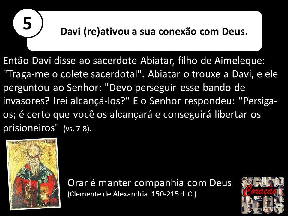 Então Davi disse ao sacerdote Abiatar, filho de Aimeleque: