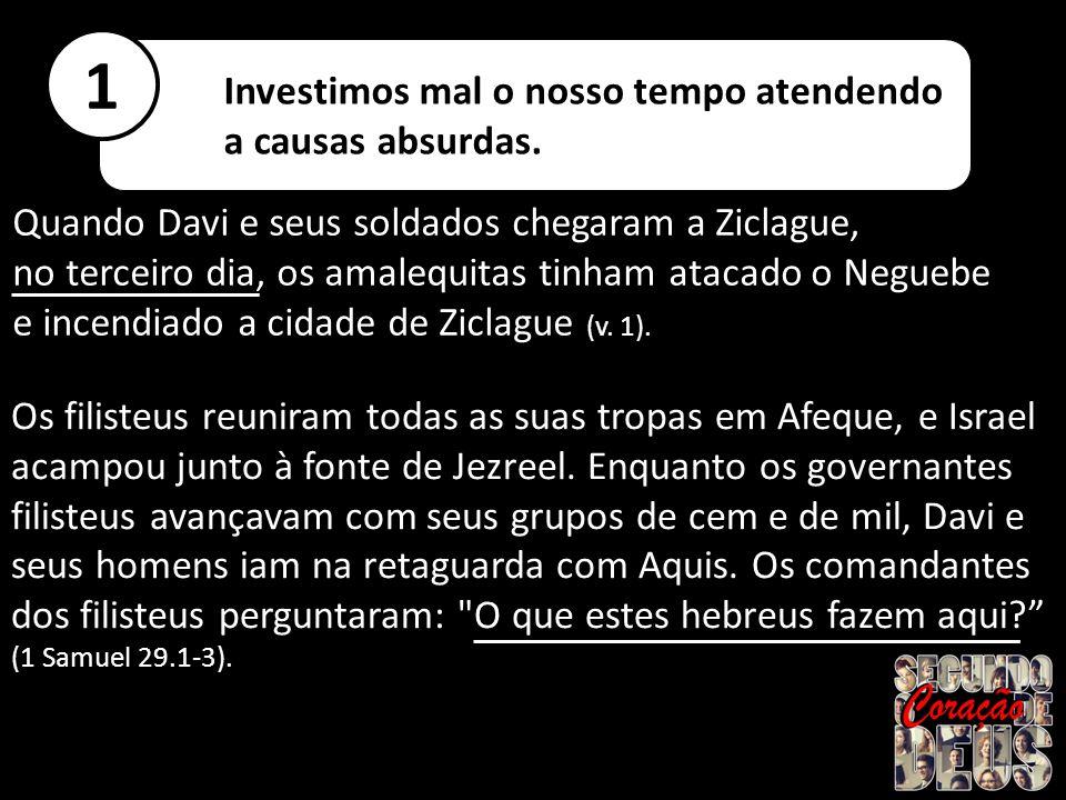 Quando Davi e seus soldados chegaram a Ziclague, no terceiro dia, os amalequitas tinham atacado o Neguebe e incendiado a cidade de Ziclague (v. 1). Os