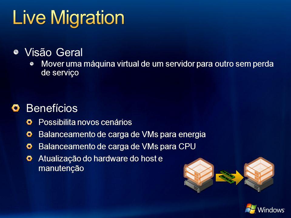 Visão Geral Mover uma máquina virtual de um servidor para outro sem perda de serviço Benefícios Possibilita novos cenários Balanceamento de carga de V