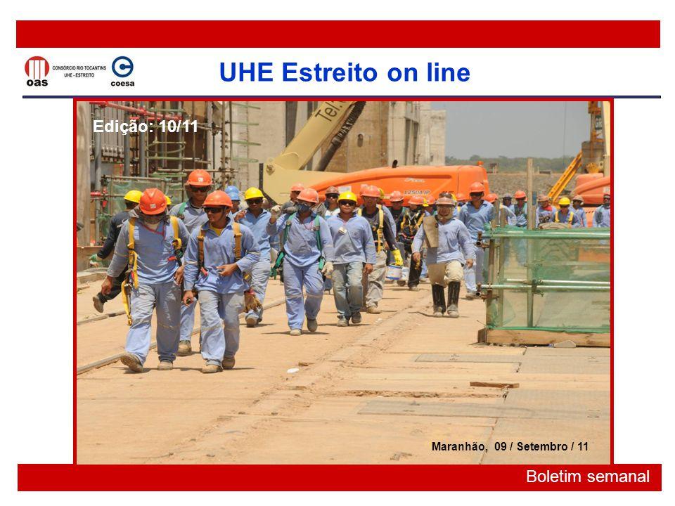 UHE Estreito on line Boletim semanal Maranhão, 09 / Setembro / 11 Edição: 10/11 Maranhão, 09 / Setembro / 11