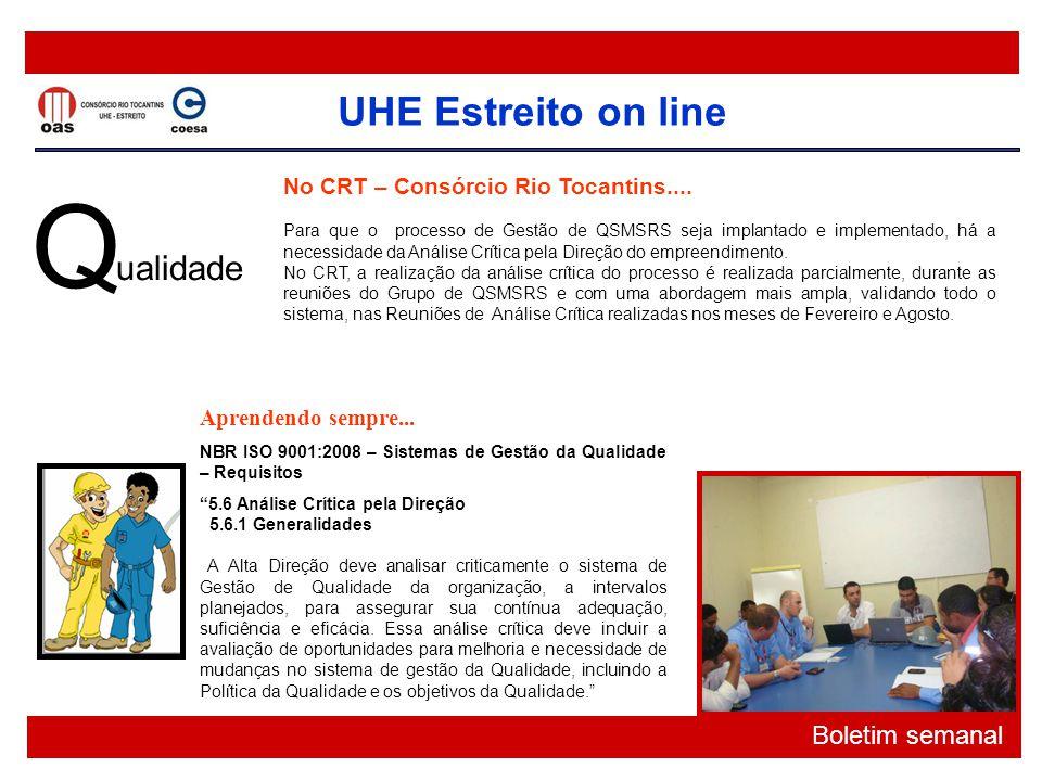 UHE Estreito on line Boletim semanal Q ualidade No CRT – Consórcio Rio Tocantins.... Para que o processo de Gestão de QSMSRS seja implantado e impleme