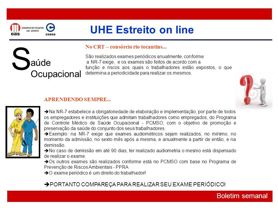 UHE Estreito on line Boletim semanal S aúde Ocupacional No CRT – consórcio rio tocantins... São realizados exames periódicos anualmente, conforme a NR