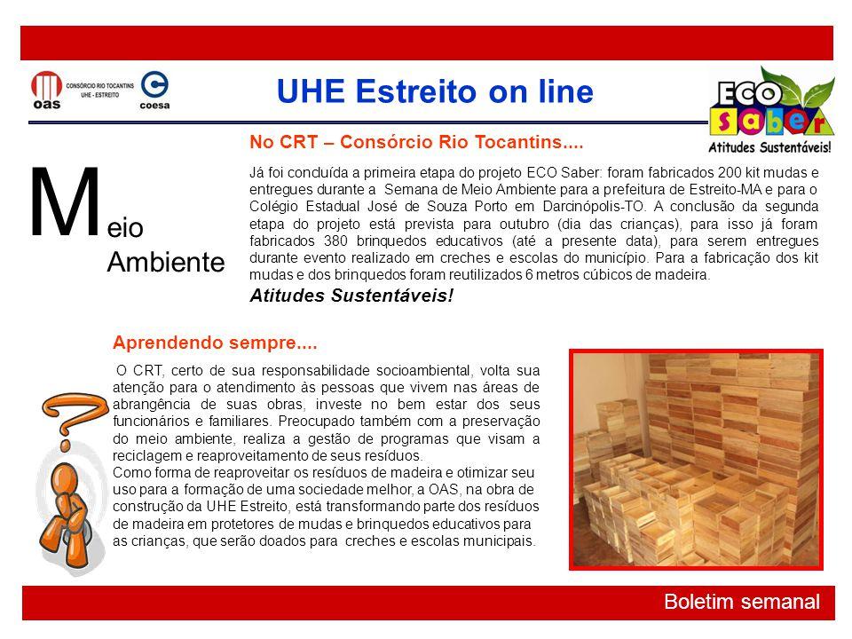 UHE Estreito on line Boletim semanal M No CRT – Consórcio Rio Tocantins.... Já foi concluída a primeira etapa do projeto ECO Saber: foram fabricados 2
