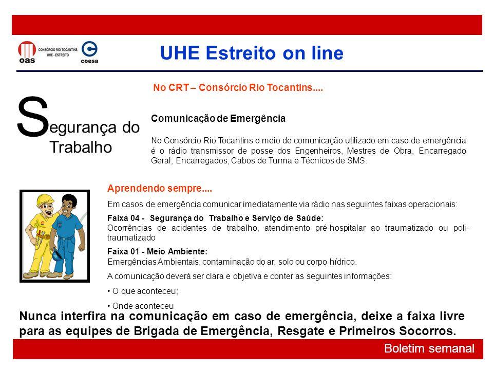 UHE Estreito on line Boletim semanal S egurança do Trabalho No CRT – Consórcio Rio Tocantins.... Aprendendo sempre.... Em casos de emergência comunica