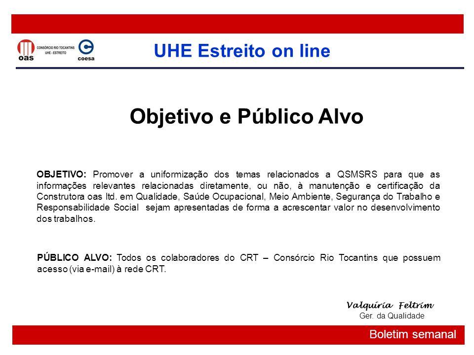 UHE Estreito on line Boletim semanal Objetivo e Público Alvo OBJETIVO: Promover a uniformização dos temas relacionados a QSMSRS para que as informaçõe