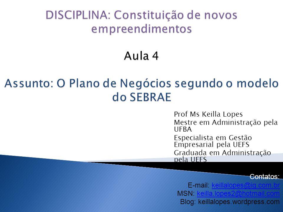 Prof Ms Keilla Lopes Mestre em Administração pela UFBA Especialista em Gestão Empresarial pela UEFS Graduada em Administração pela UEFS Contatos: E-ma