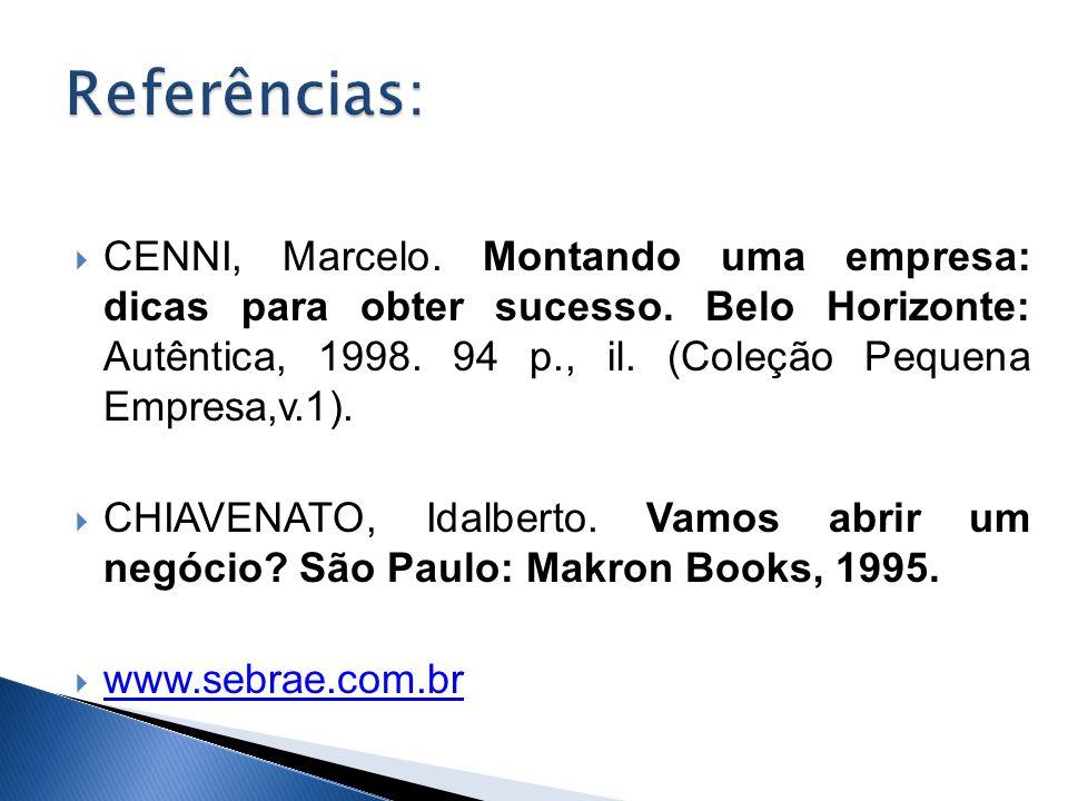 CENNI, Marcelo. Montando uma empresa: dicas para obter sucesso. Belo Horizonte: Autêntica, 1998. 94 p., il. (Coleção Pequena Empresa,v.1). CHIAVENATO,