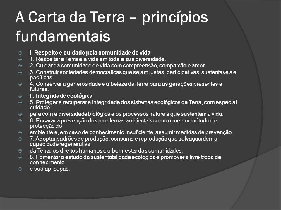 A Carta da Terra – princípios fundamentais I.Respeito e cuidado pela comunidade de vida 1.