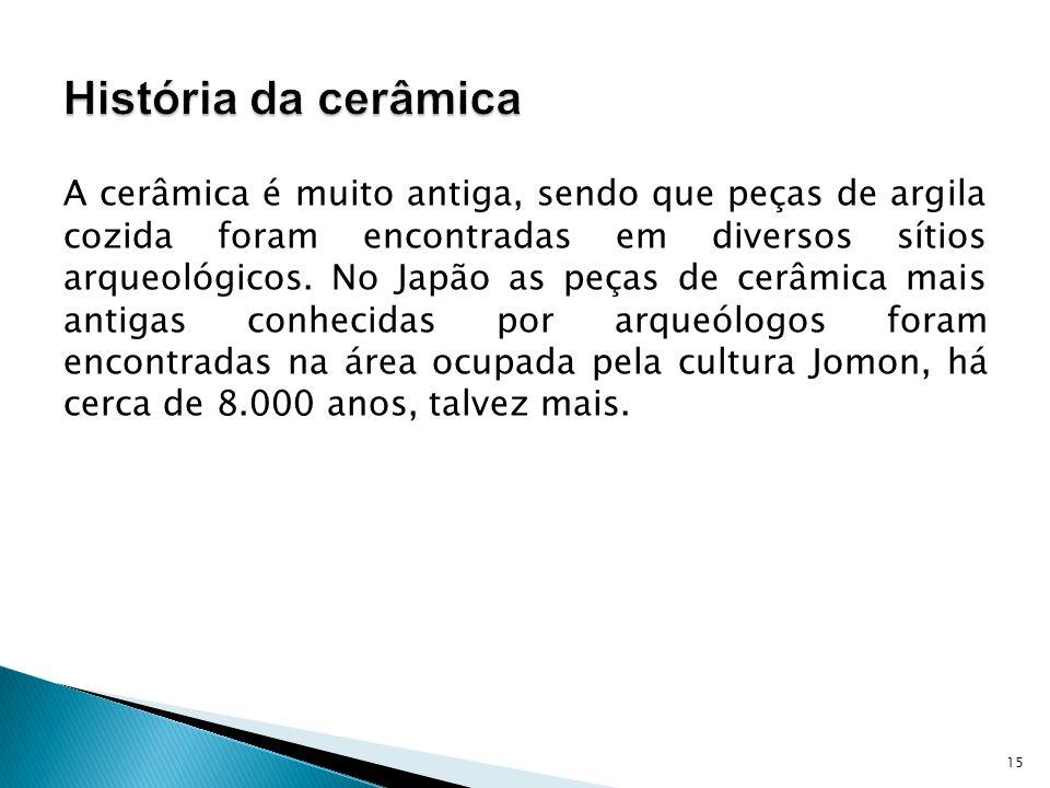 A cerâmica é muito antiga, sendo que peças de argila cozida foram encontradas em diversos sítios arqueológicos.