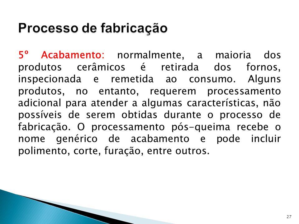 5º Acabamento: normalmente, a maioria dos produtos cerâmicos é retirada dos fornos, inspecionada e remetida ao consumo.