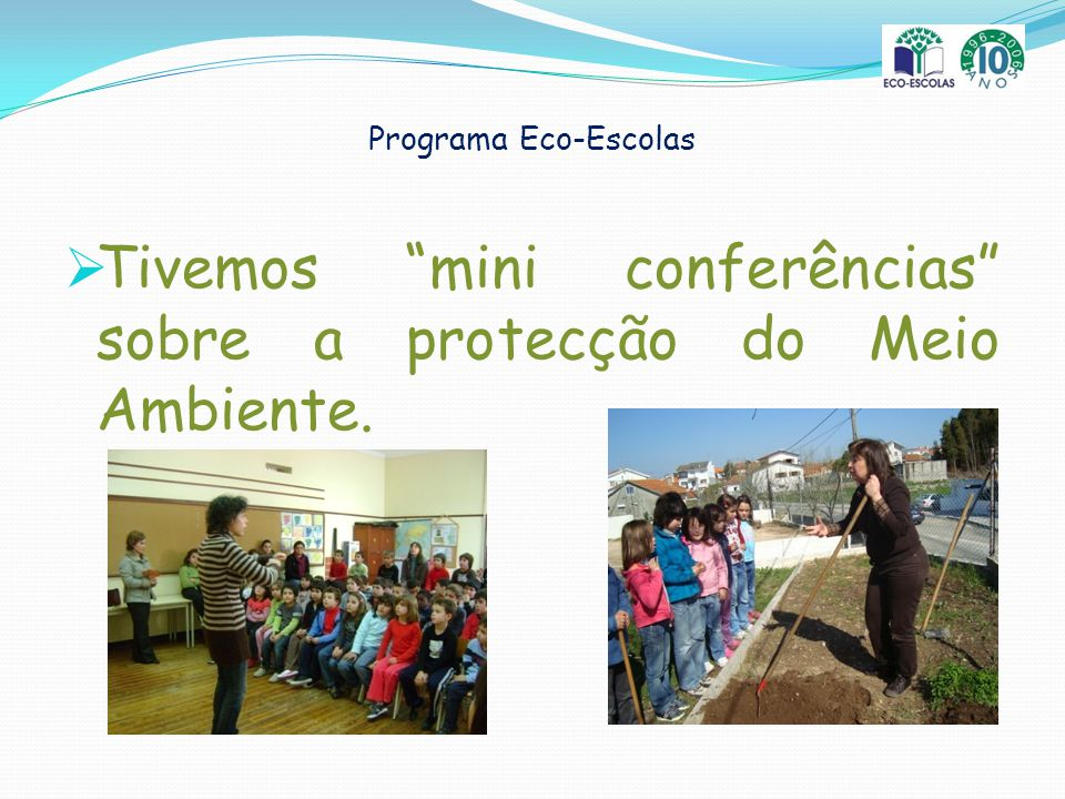 Programa Eco-Escolas Tivemos mini conferências sobre a protecção do Meio Ambiente.