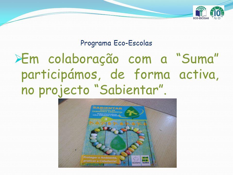 Programa Eco-Escolas Em colaboração com a Suma participámos, de forma activa, no projecto Sabientar.