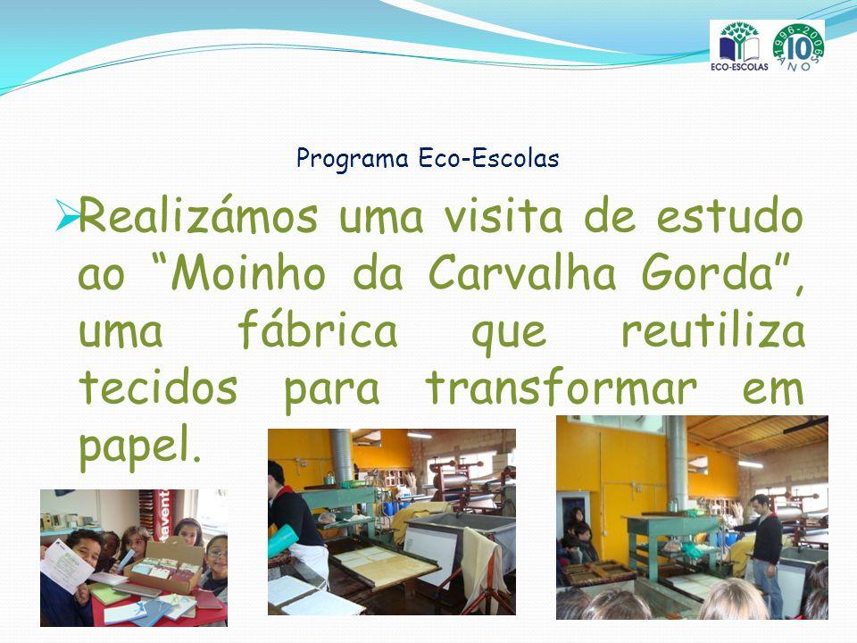 Programa Eco-Escolas Realizámos uma visita de estudo ao Moinho da Carvalha Gorda, uma fábrica que reutiliza tecidos para transformar em papel.