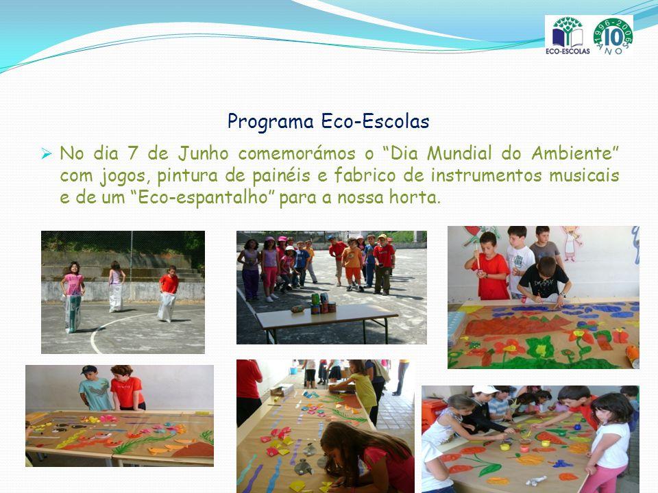 Programa Eco-Escolas No dia 7 de Junho comemorámos o Dia Mundial do Ambiente com jogos, pintura de painéis e fabrico de instrumentos musicais e de um Eco-espantalho para a nossa horta.