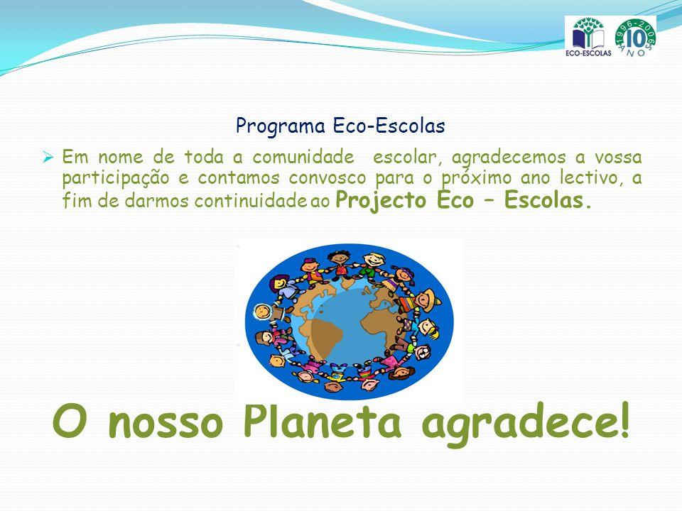 Em nome de toda a comunidade escolar, agradecemos a vossa participação e contamos convosco para o próximo ano lectivo, a fim de darmos continuidade ao Projecto Eco – Escolas.