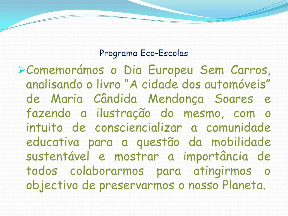 Programa Eco-Escolas Comemorámos o Dia Europeu Sem Carros, analisando o livro A cidade dos automóveis de Maria Cândida Mendonça Soares e fazendo a ilu