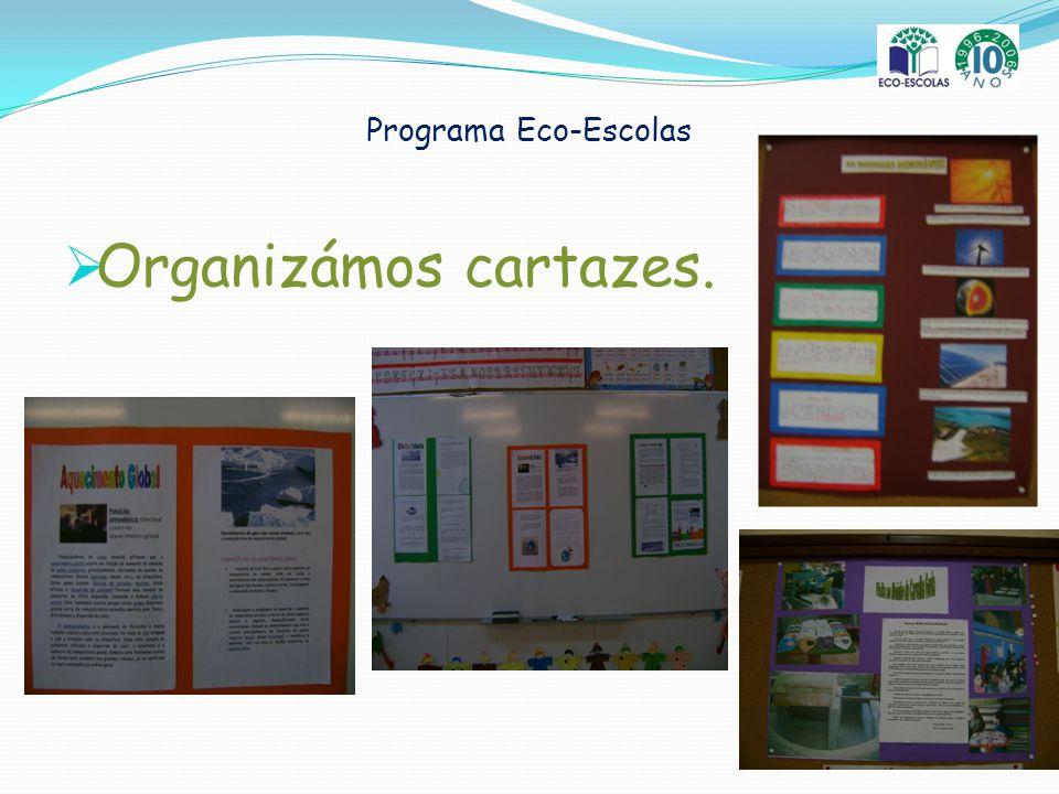 Programa Eco-Escolas Organizámos cartazes.