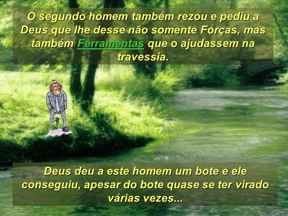 O segundo homem também rezou e pediu a Deus que lhe desse não somente Forças, mas também Ferramentas que o ajudassem na travessia.