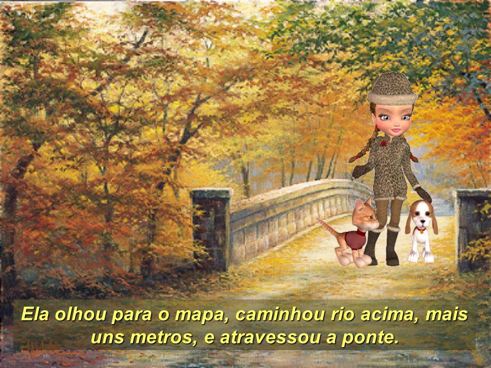 Ela olhou para o mapa, caminhou rio acima, mais uns metros, e atravessou a ponte.