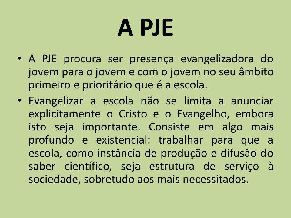 A PJE A PJE procura ser presença evangelizadora do jovem para o jovem e com o jovem no seu âmbito primeiro e prioritário que é a escola. Evangelizar a