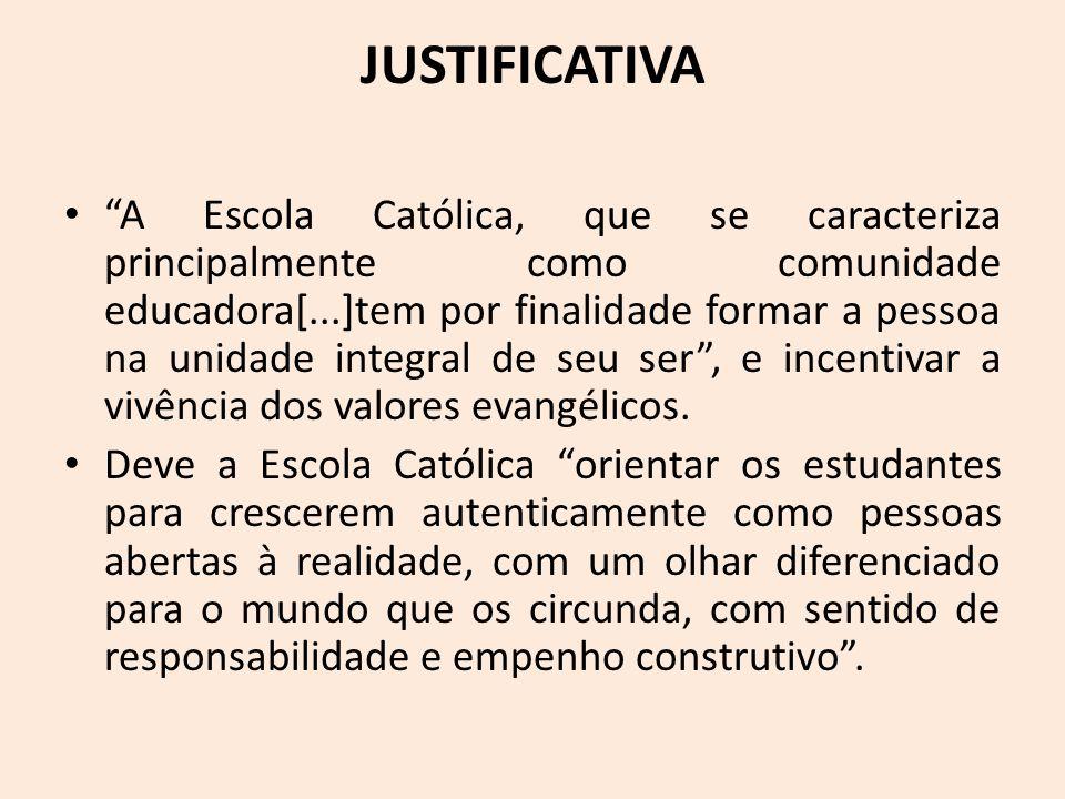 JUSTIFICATIVA A Escola Católica, que se caracteriza principalmente como comunidade educadora[...]tem por finalidade formar a pessoa na unidade integra