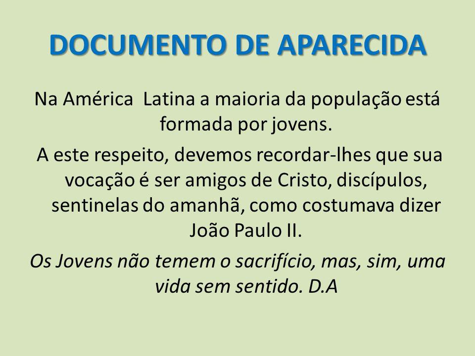 DOCUMENTO DE APARECIDA Na América Latina a maioria da população está formada por jovens. A este respeito, devemos recordar-lhes que sua vocação é ser