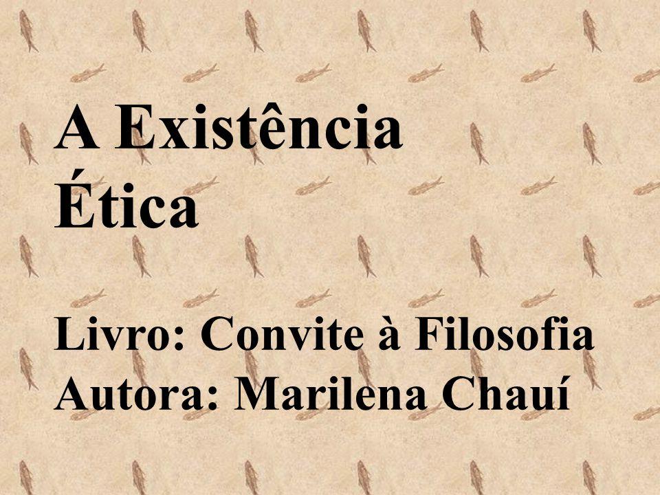A Existência Ética Livro: Convite à Filosofia Autora: Marilena Chauí