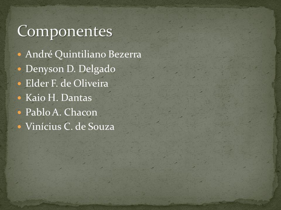 André Quintiliano Bezerra Denyson D. Delgado Elder F. de Oliveira Kaio H. Dantas Pablo A. Chacon Vinícius C. de Souza