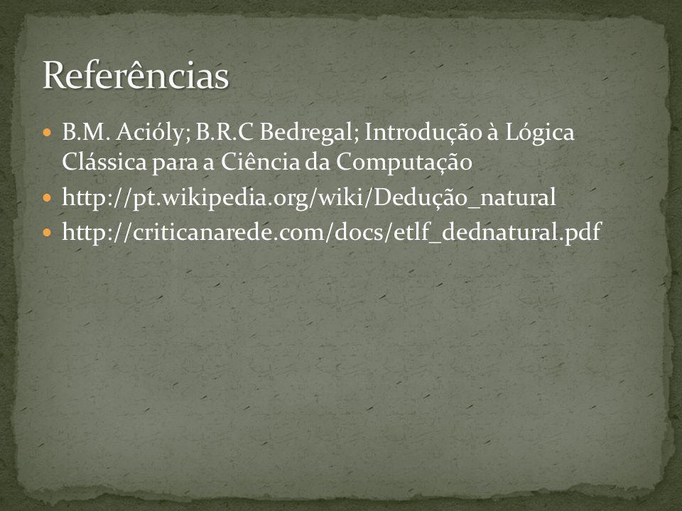 B.M. Acióly; B.R.C Bedregal; Introdução à Lógica Clássica para a Ciência da Computação http://pt.wikipedia.org/wiki/Dedução_natural http://criticanare