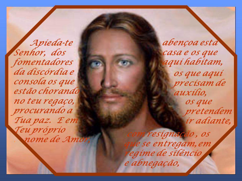 Apieda-te Senhor, dos fomentadores da discórdia e consola os que estão chorando no teu regaço, procurando a Tua paz.