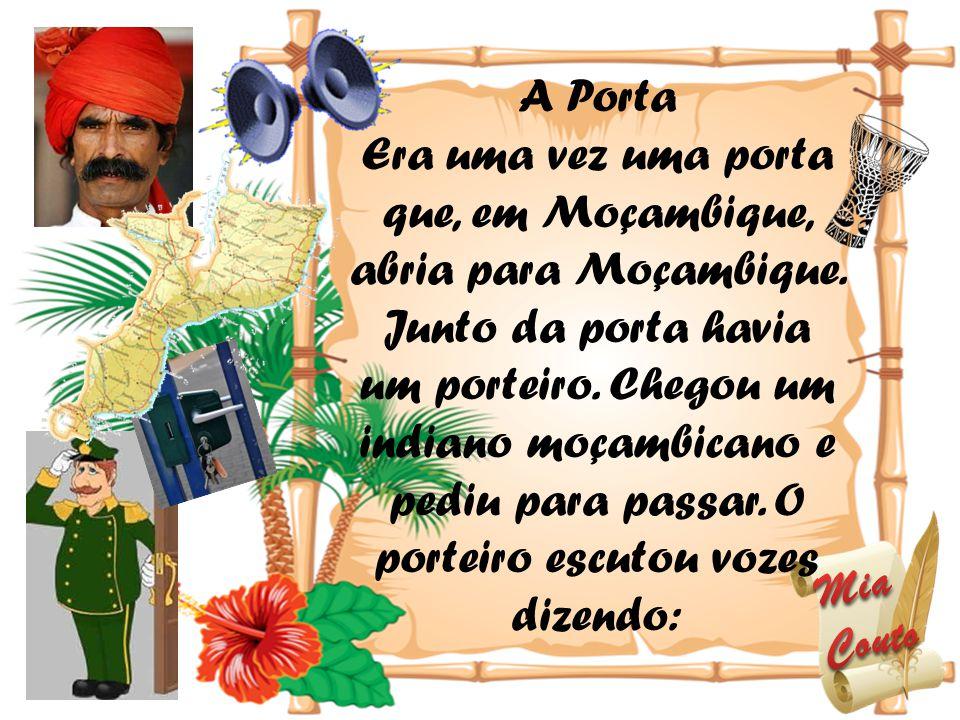 A Porta Era uma vez uma porta que, em Moçambique, abria para Moçambique. Junto da porta havia um porteiro. Chegou um indiano moçambicano e pediu para