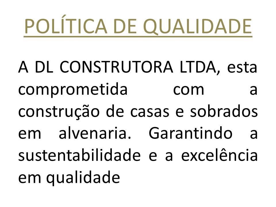 POLÍTICA DE QUALIDADE A DL CONSTRUTORA LTDA, esta comprometida com a construção de casas e sobrados em alvenaria. Garantindo a sustentabilidade e a ex