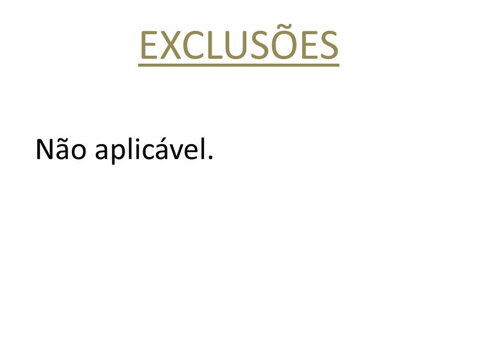 EXCLUSÕES Não aplicável.