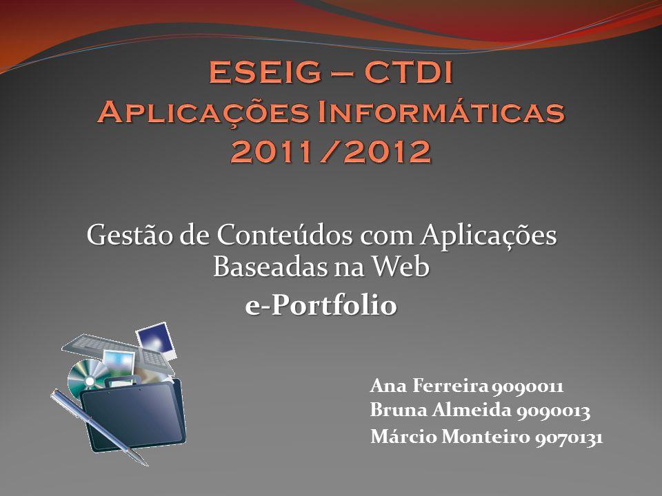 Gestão de Conteúdos com Aplicações Baseadas na Web e-Portfolio Ana Ferreira 9090011 Bruna Almeida 9090013 Márcio Monteiro 9070131