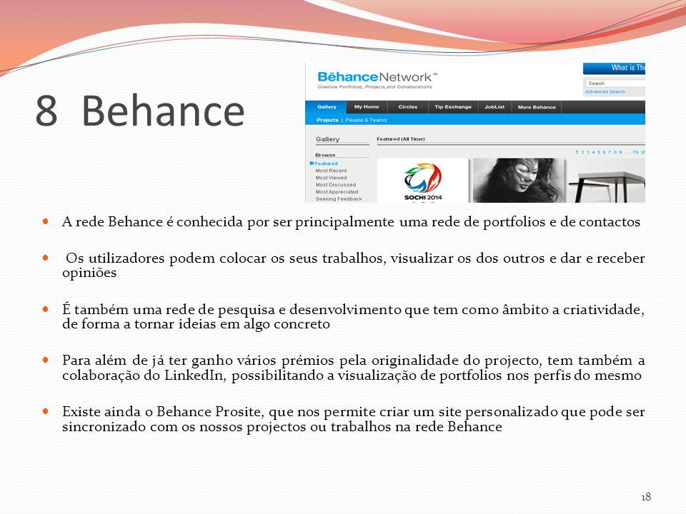 8 Behance 18 A rede Behance é conhecida por ser principalmente uma rede de portfolios e de contactos Os utilizadores podem colocar os seus trabalhos,