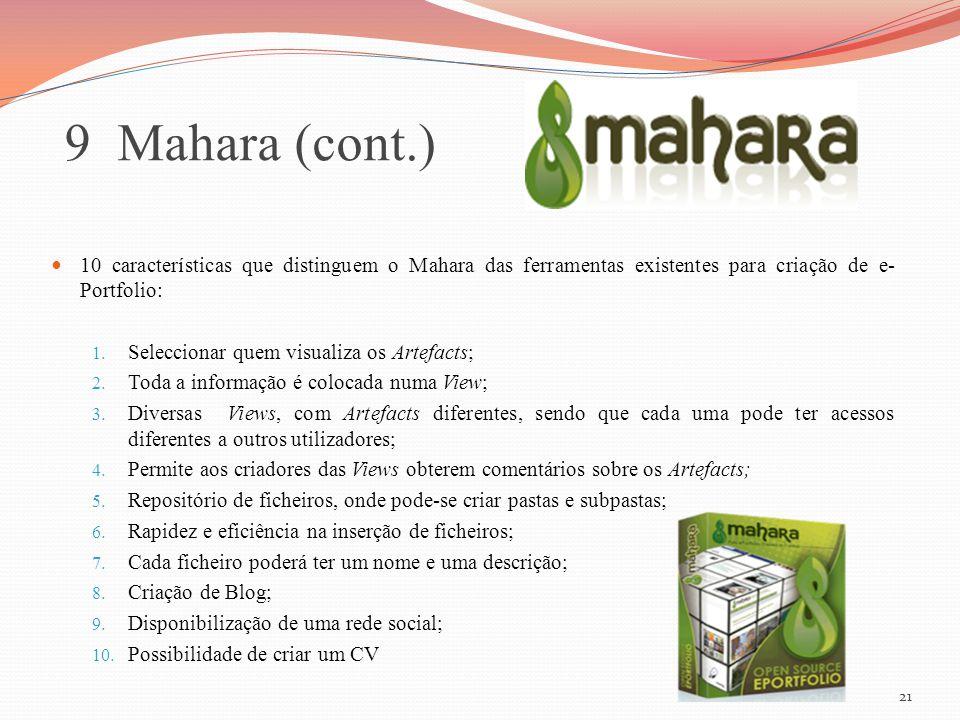 21 9 Mahara (cont.) 10 características que distinguem o Mahara das ferramentas existentes para criação de e- Portfolio: 1. Seleccionar quem visualiza