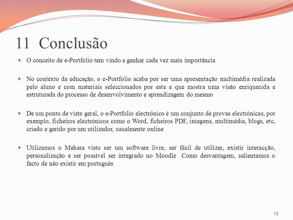 11 Conclusão O conceito de e-Portfolio tem vindo a ganhar cada vez mais importância No contexto da educação, o e-Portfolio acaba por ser uma apresenta