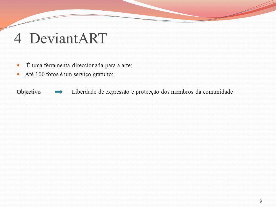 4 DeviantART É uma ferramenta direccionada para a arte; Até 100 fotos é um serviço gratuito; Objectivo Objectivo Liberdade de expressão e protecção do