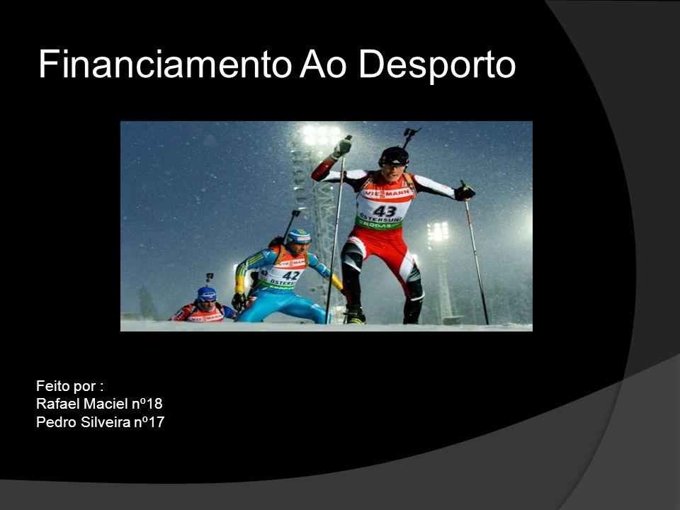 Financiamento Ao Desporto Feito por : Rafael Maciel nº18 Pedro Silveira nº17